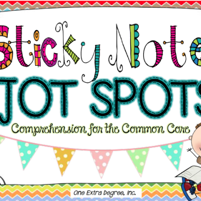 Sticky Note Jot Spots: Comprehension for the Common Core!
