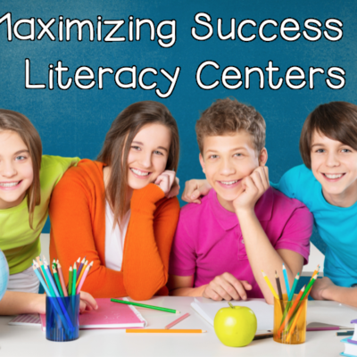 Maximizing Success in Literacy Centers